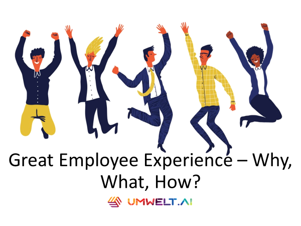 Great Employee Experience – Why, What, How?